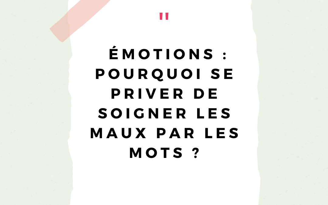 [ Comprendre ] Émotions : pourquoi se priver de soigner les maux par les mots ?